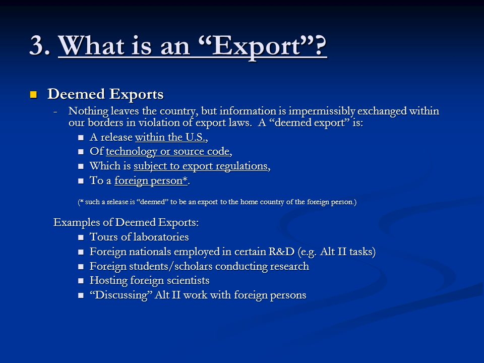 """3. What is an """"Export""""? Deemed Exports Deemed Exports -Nothing leaves the country, but information is impermissibly exchanged within our borders in vi"""