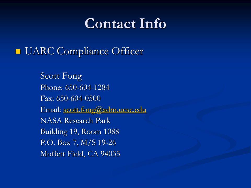 Contact Info UARC Compliance Officer UARC Compliance Officer Scott Fong Phone: 650-604-1284 Fax: 650-604-0500 Email: scott.fong@adm.ucsc.edu scott.fon