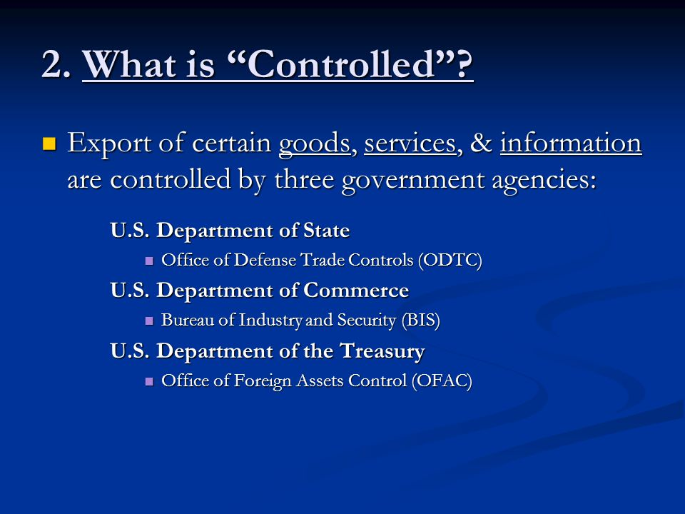 2.What is Controlled . International Traffic in Arms Regulation (ITAR) Administered by the U.S.