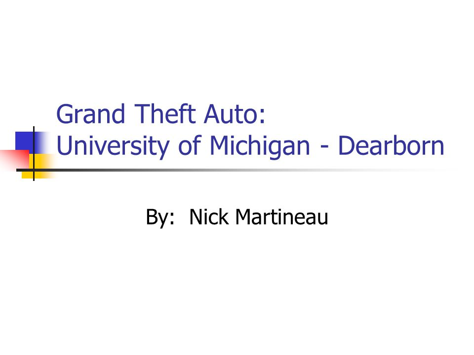 Grand Theft Auto: University of Michigan - Dearborn By: Nick Martineau
