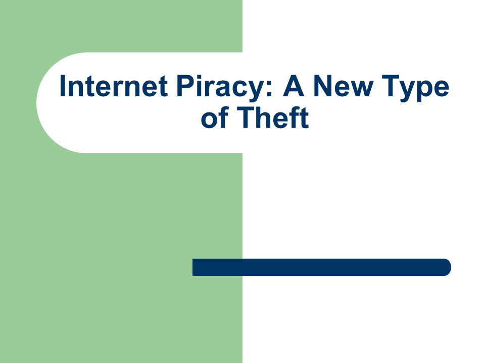 Internet Piracy: A New Type of Theft