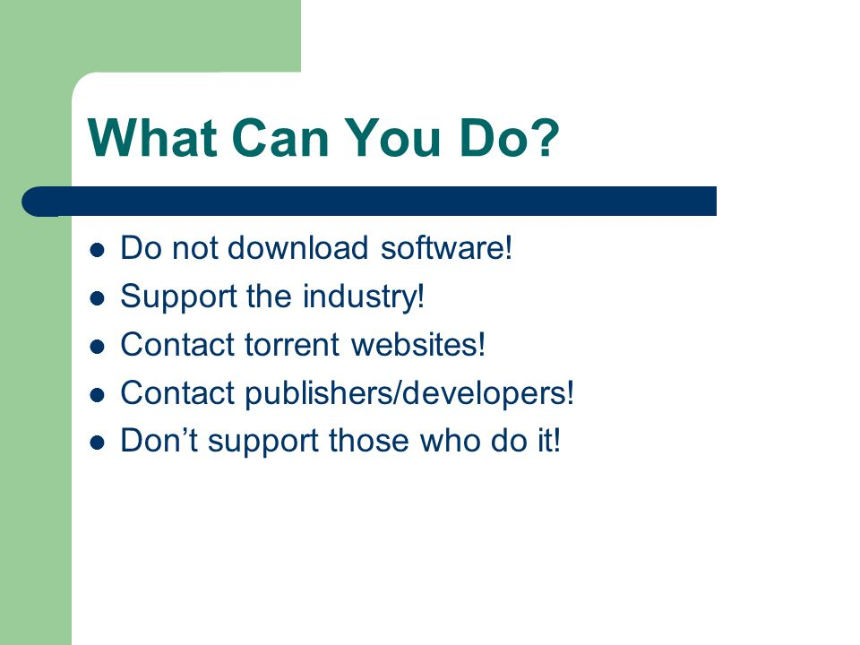 What Can You Do. Do not download software. Support the industry.