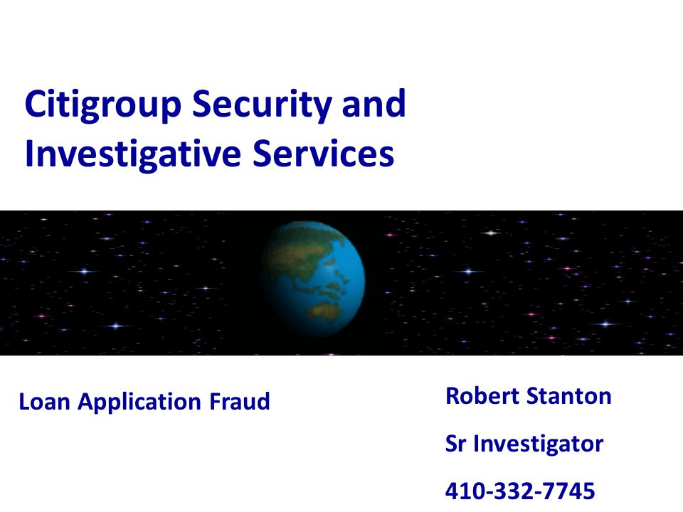 Citigroup Security and Investigative Services Loan Application Fraud Robert Stanton Sr Investigator 410-332-7745