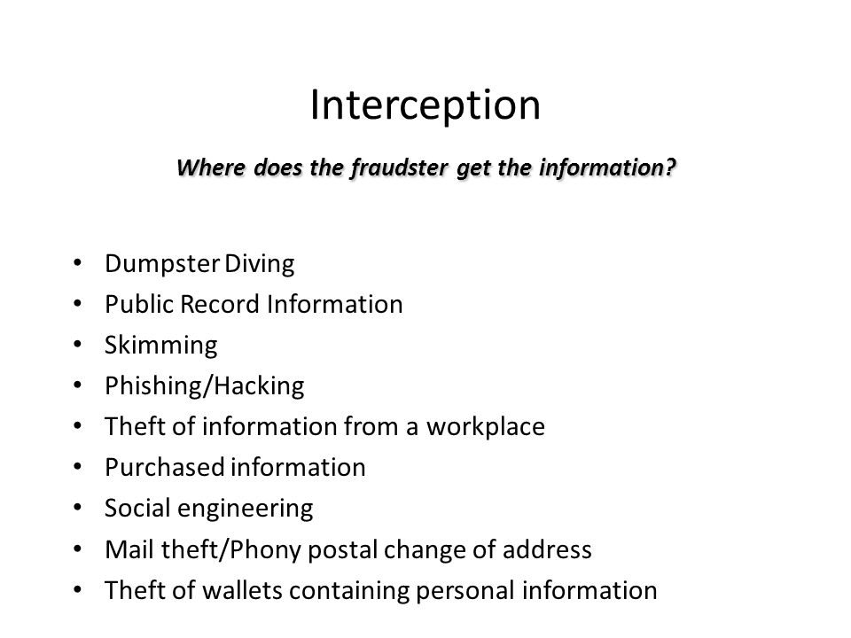 Where does the fraudster get the information? Interception Where does the fraudster get the information? Dumpster Diving Public Record Information Ski