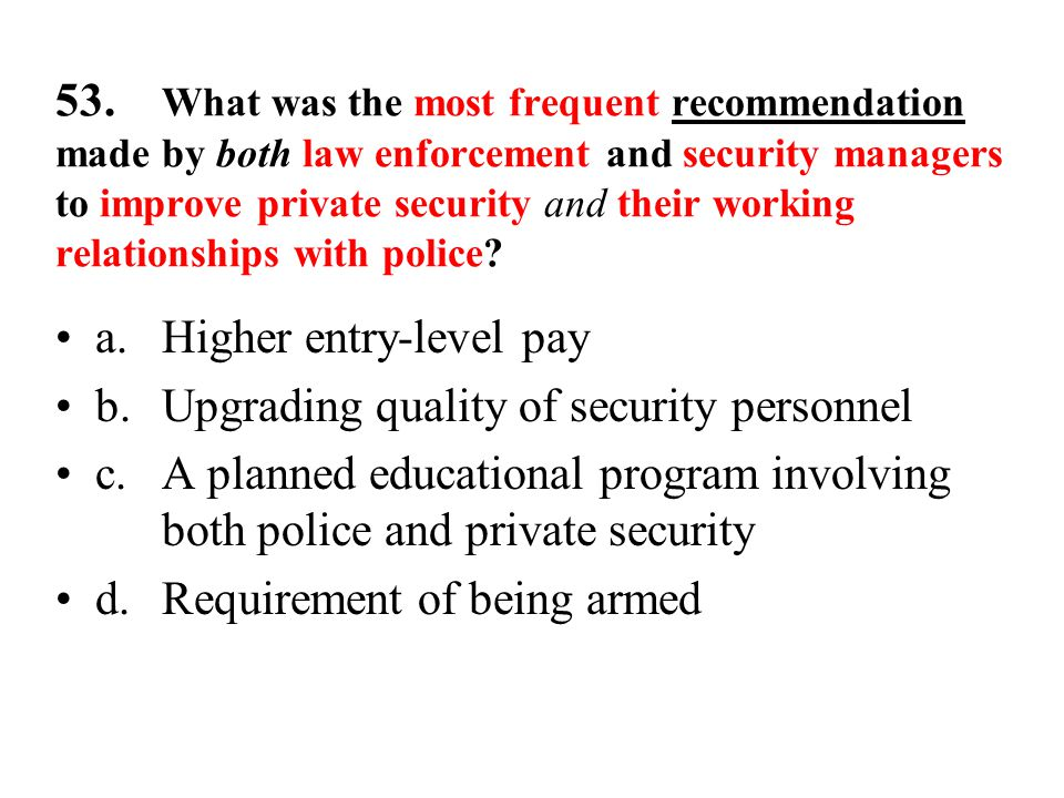 53. What was the most frequent recommendation made by both law enforcement and security managers to improve private security and their working relatio