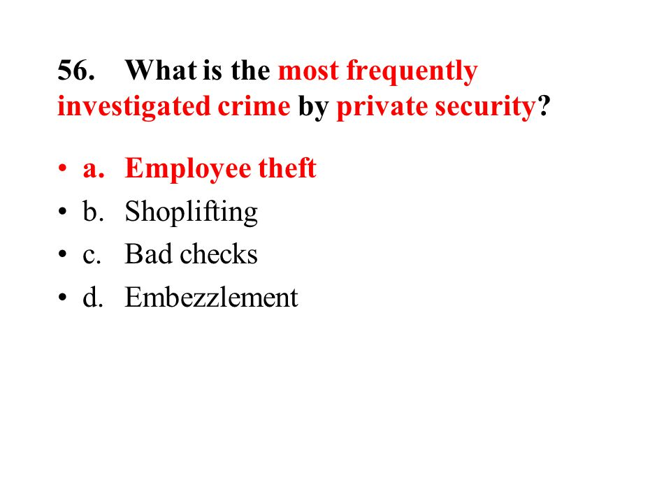 56.What is the most frequently investigated crime by private security.