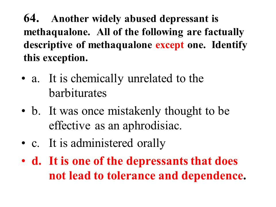 64. Another widely abused depressant is methaqualone.