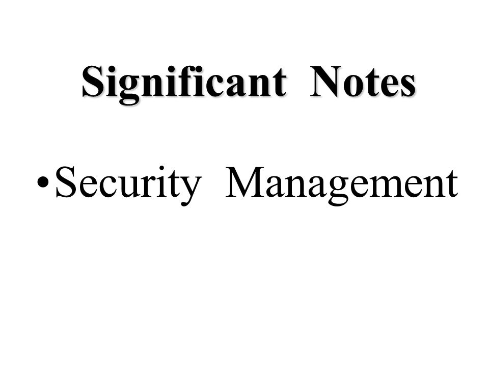 Significant Notes Security Management