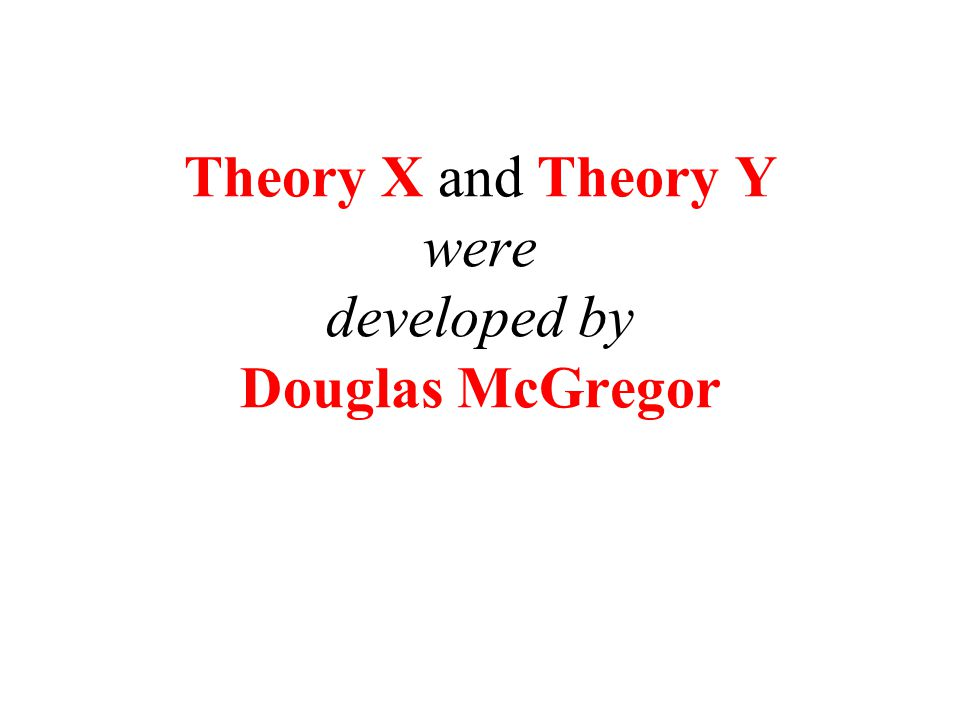 Theory X and Theory Y were developed by Douglas McGregor