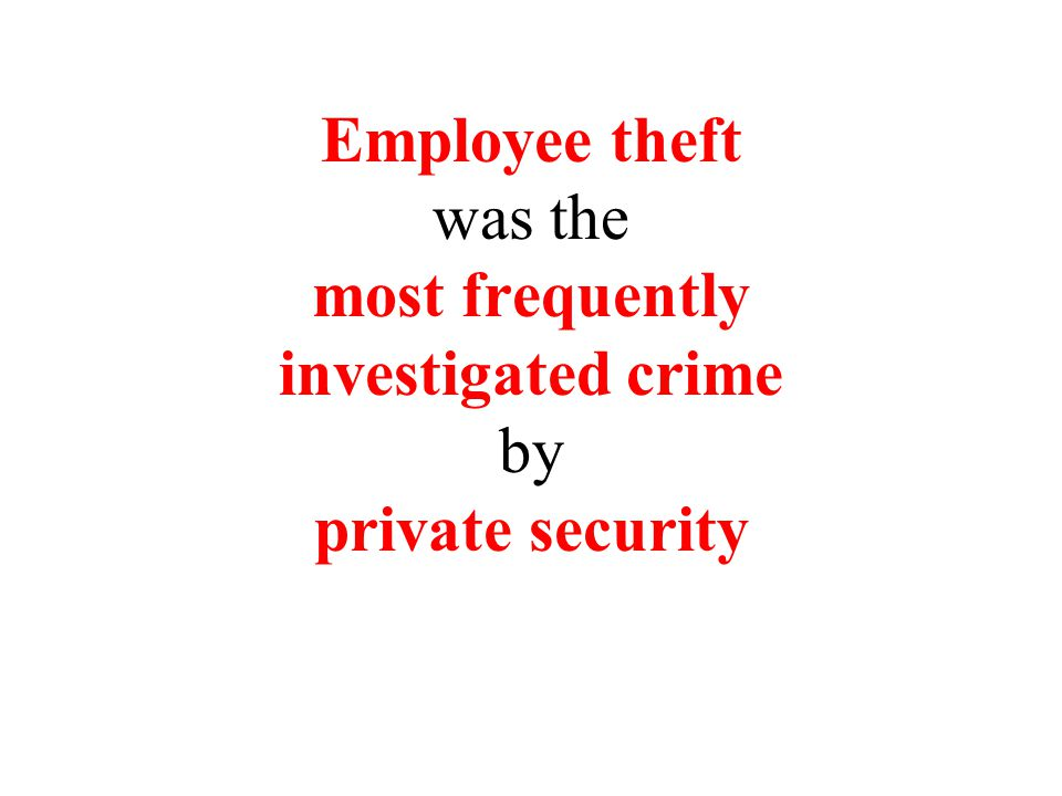 Employee theft was the most frequently investigated crime by private security