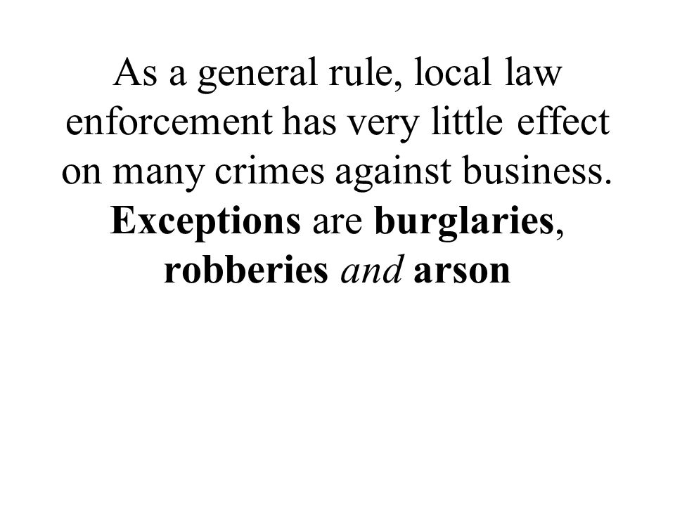 As a general rule, local law enforcement has very little effect on many crimes against business.