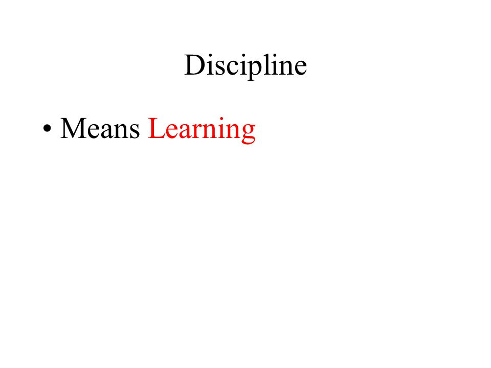 Discipline Means Learning