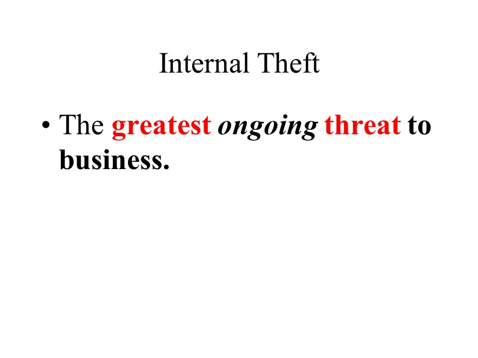 Internal Theft The greatest ongoing threat to business.