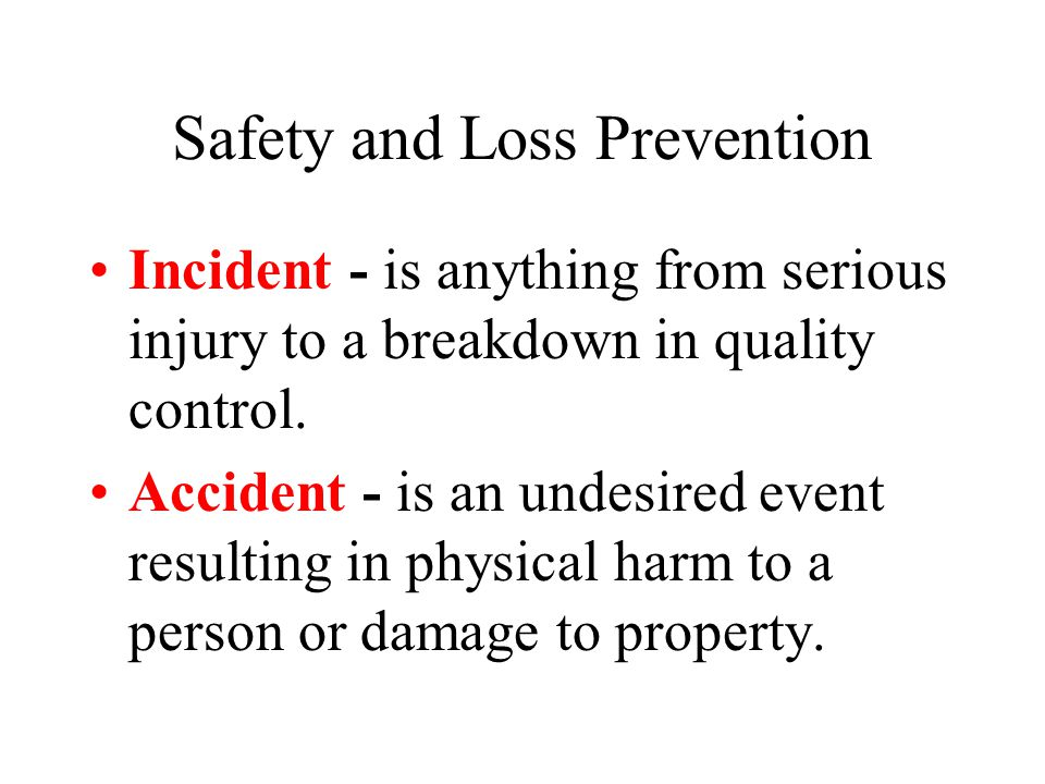 Safety and Loss Prevention Incident - is anything from serious injury to a breakdown in quality control.