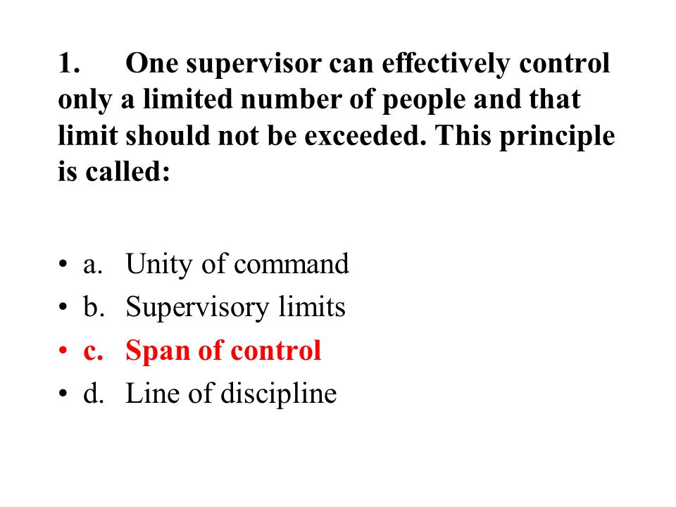 1.One supervisor can effectively control only a limited number of people and that limit should not be exceeded.