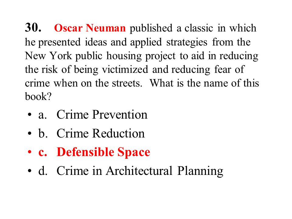 30. Oscar Neuman published a classic in which he presented ideas and applied strategies from the New York public housing project to aid in reducing th