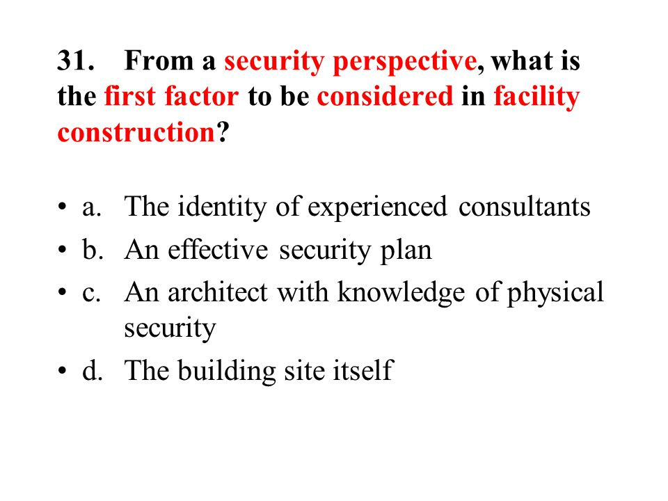 31.From a security perspective, what is the first factor to be considered in facility construction.