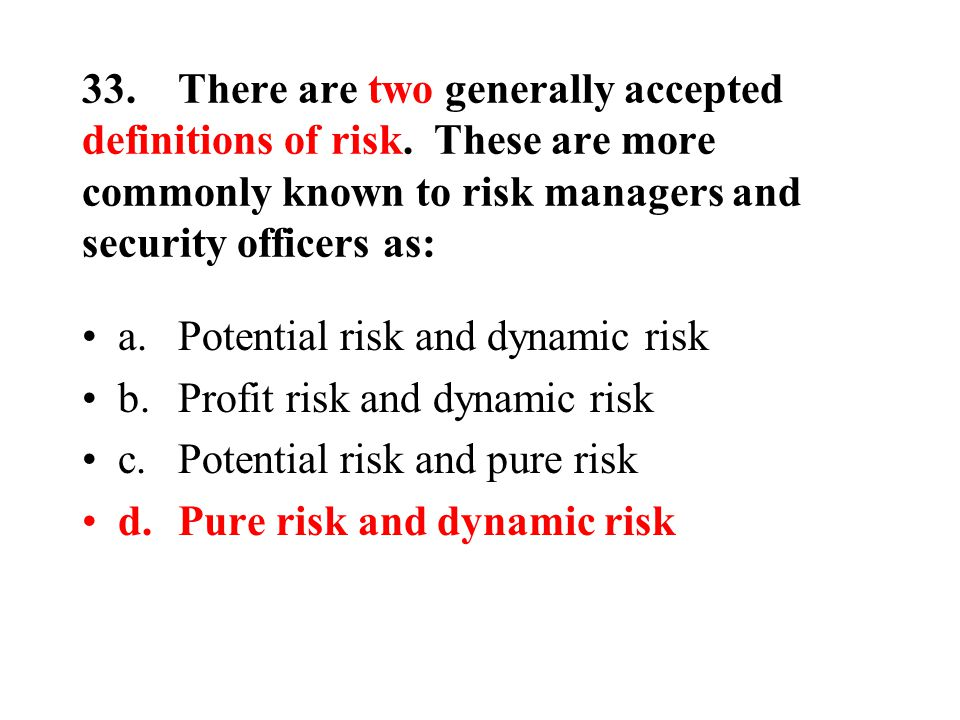 33.There are two generally accepted definitions of risk.