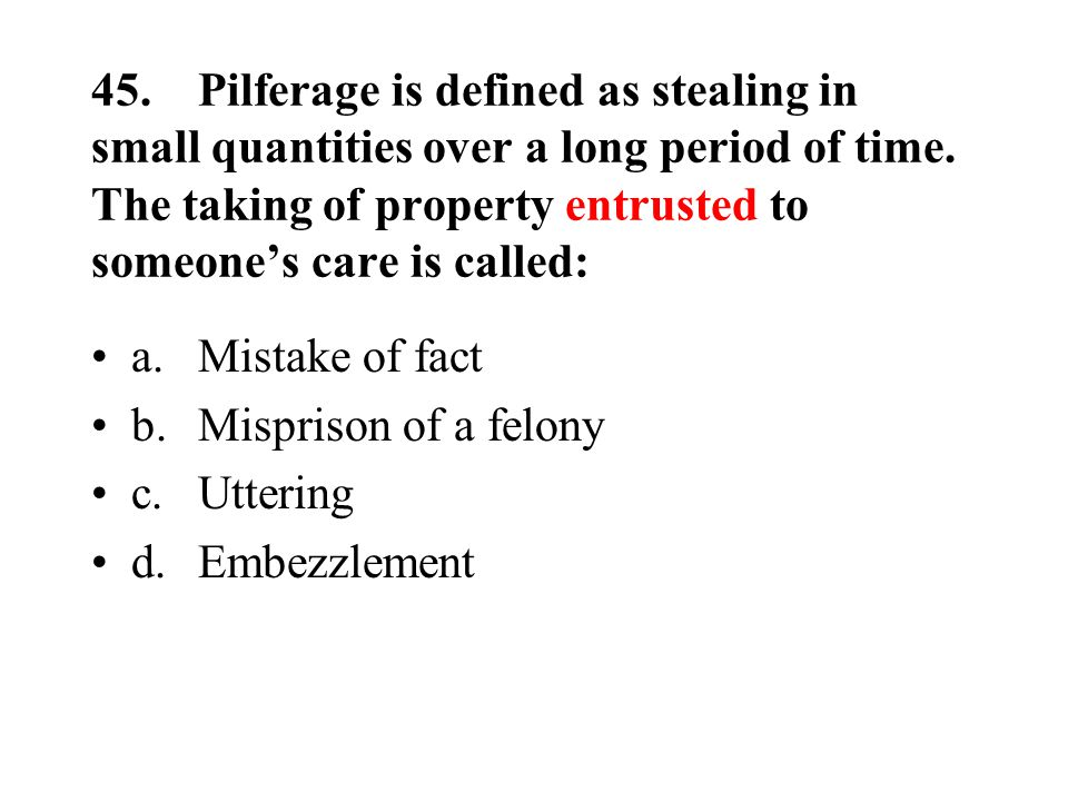 45.Pilferage is defined as stealing in small quantities over a long period of time.