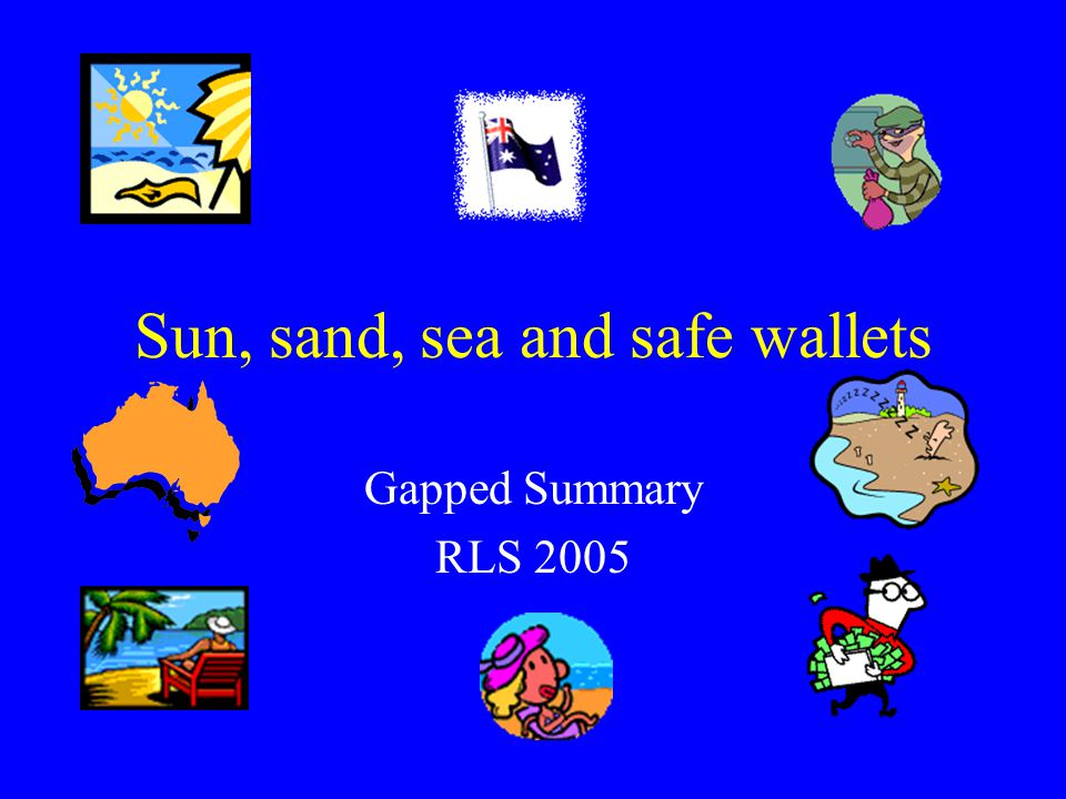 Sun, sand, sea and safe wallets Gapped Summary RLS 2005