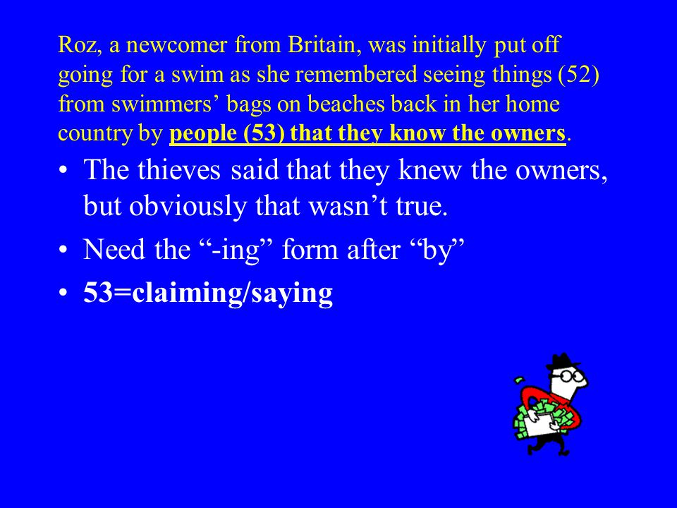 Roz, a newcomer from Britain, was initially put off going for a swim as she remembered seeing things (52) from swimmers' bags on beaches back in her home country by people (53) that they know the owners.