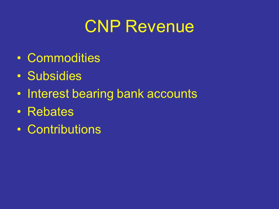CNP Revenue Commodities Subsidies Interest bearing bank accounts Rebates Contributions