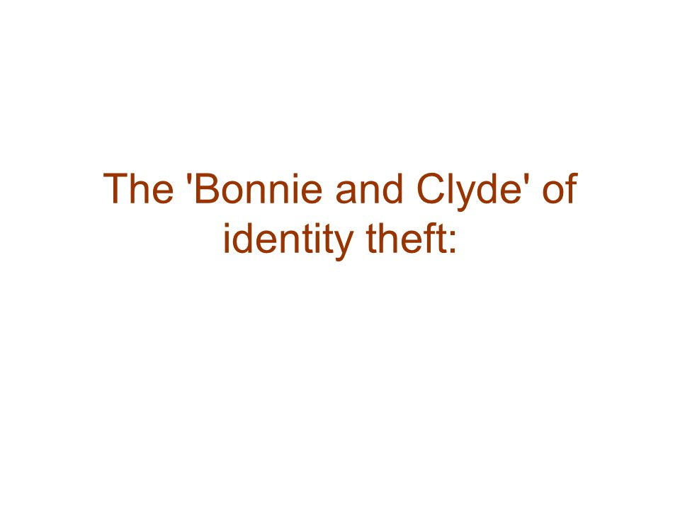 The Bonnie and Clyde of identity theft: