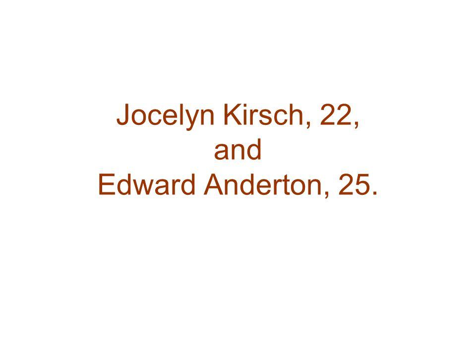 Jocelyn Kirsch, 22, and Edward Anderton, 25.