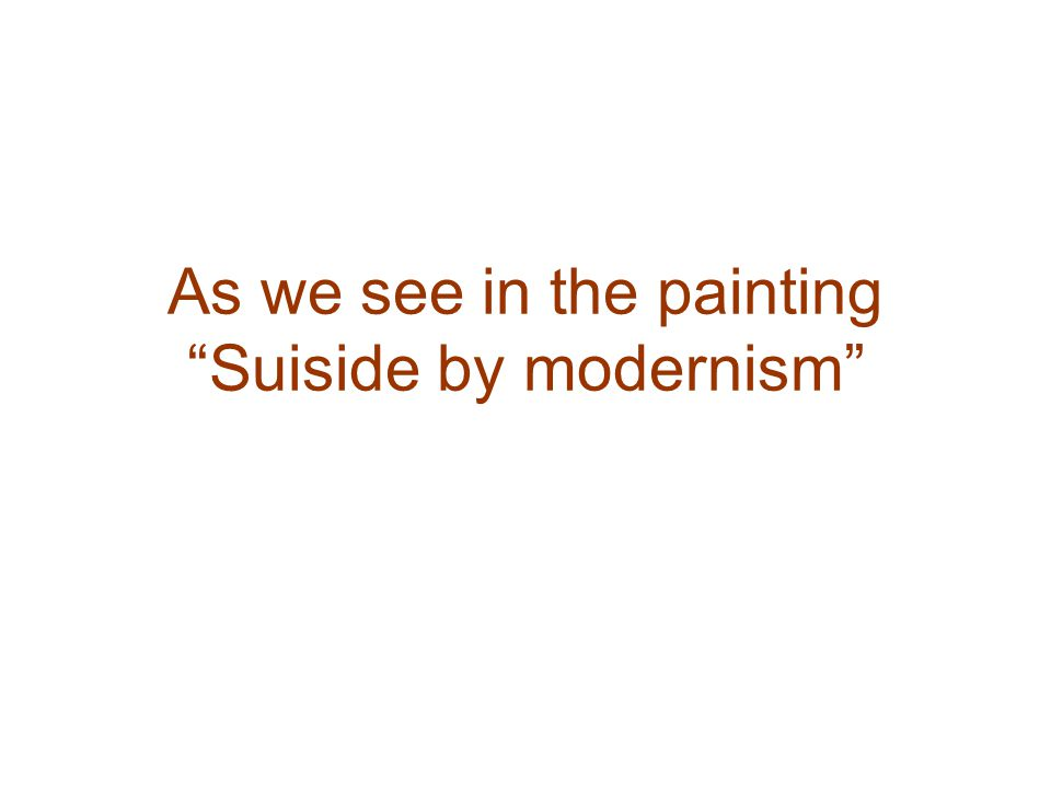 As we see in the painting Suiside by modernism