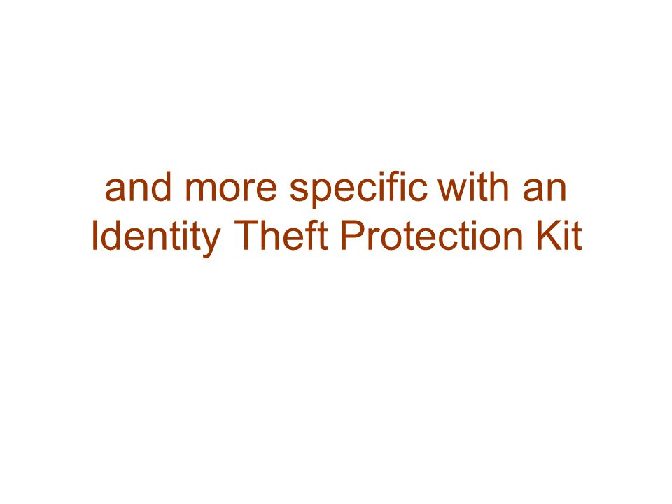 and more specific with an Identity Theft Protection Kit