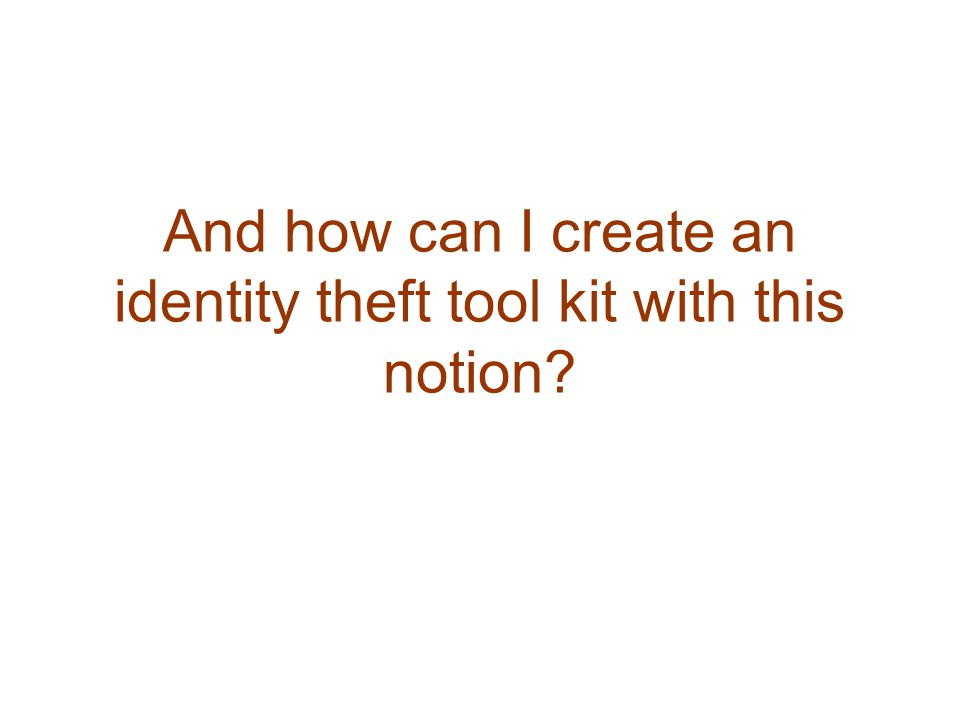 And how can I create an identity theft tool kit with this notion?