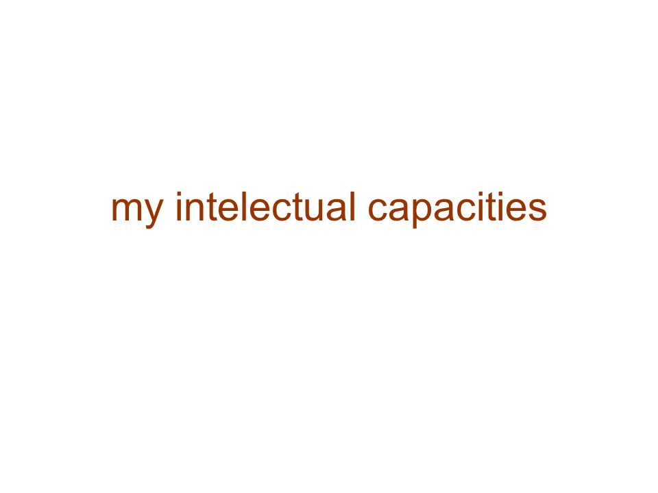 my intelectual capacities