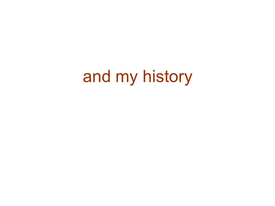 and my history