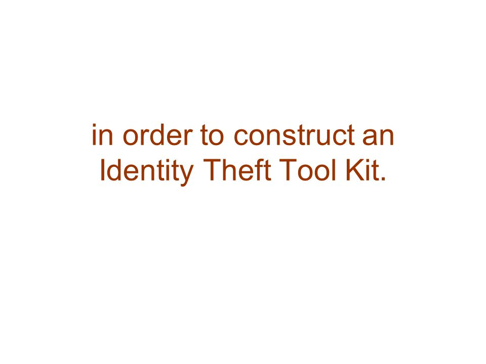 in order to construct an Identity Theft Tool Kit.