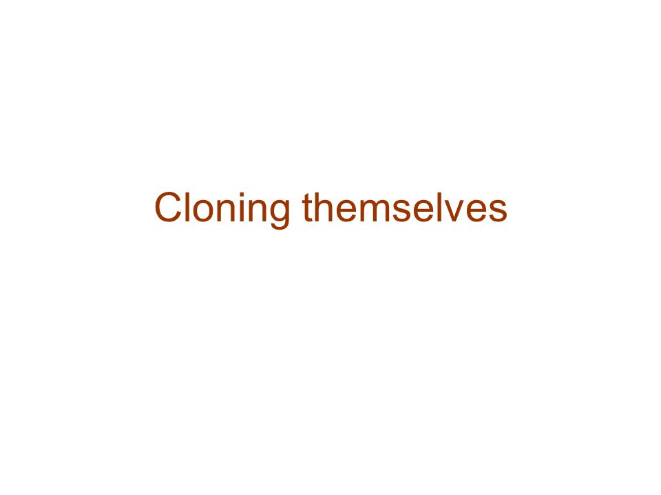 Cloning themselves