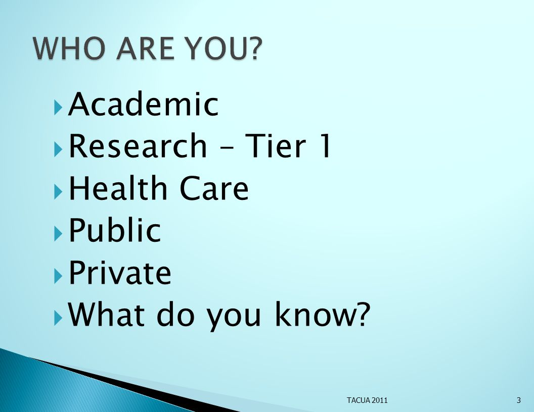  Academic  Research – Tier 1  Health Care  Public  Private  What do you know? TACUA 20113