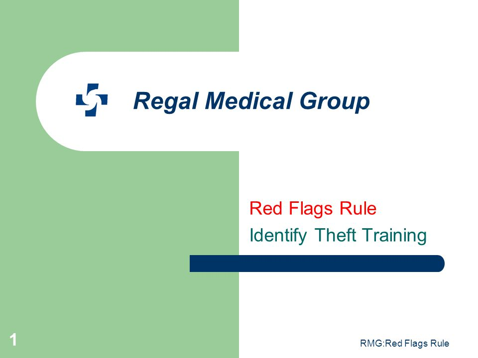RMG:Red Flags Rule 1 Regal Medical Group Red Flags Rule Identify Theft Training