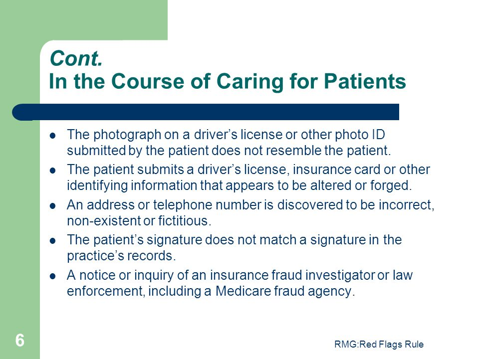 RMG:Red Flags Rule 6 Cont. In the Course of Caring for Patients The photograph on a driver's license or other photo ID submitted by the patient does n