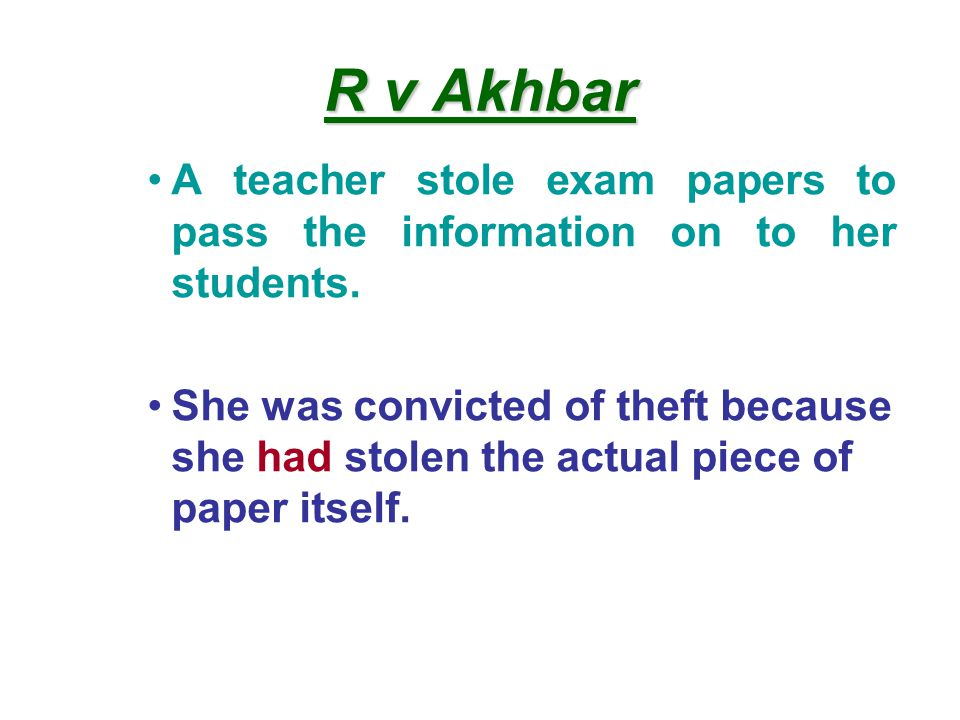 R v Akhbar A teacher stole exam papers to pass the information on to her students.