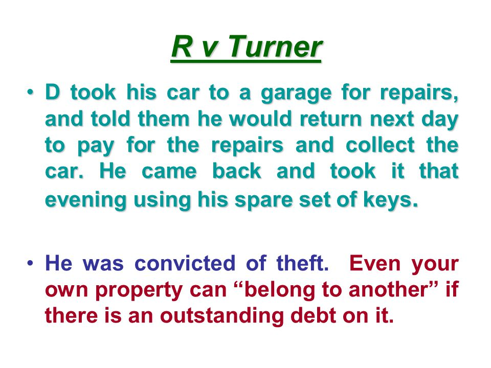 R v Turner D took his car to a garage for repairs, and told them he would return next day to pay for the repairs and collect the car.