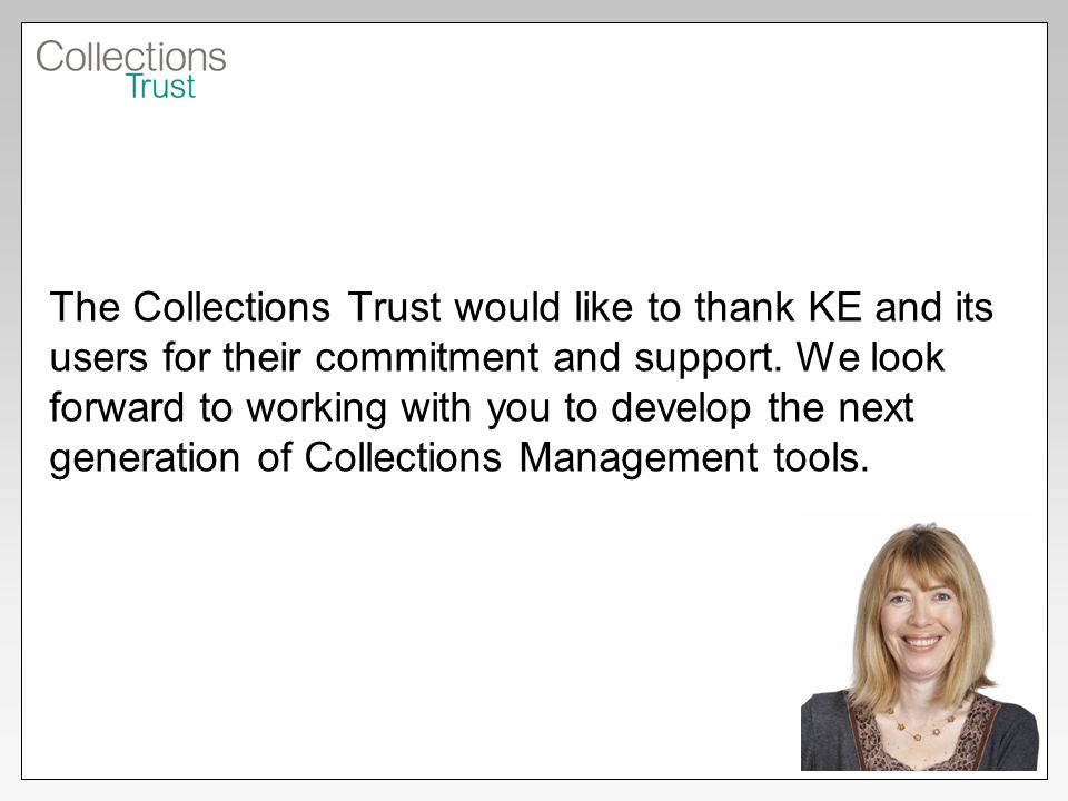 The Collections Trust would like to thank KE and its users for their commitment and support.