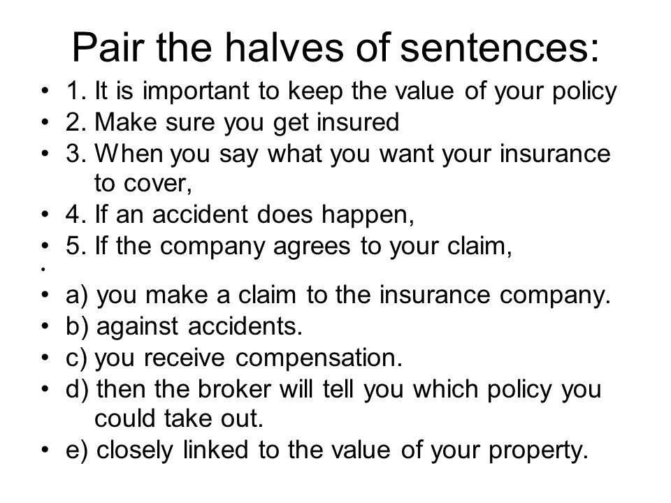 1.It is important to keep the value of your policy closely linked to the value of your property.
