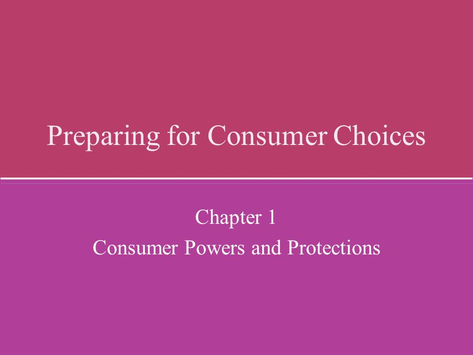 Preparing for Consumer Choices Chapter 1 Consumer Powers and Protections