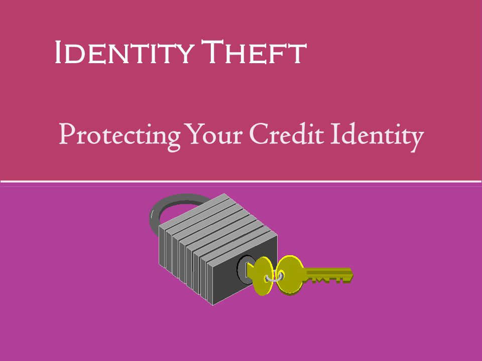Protecting Your Credit Identity Identity Theft