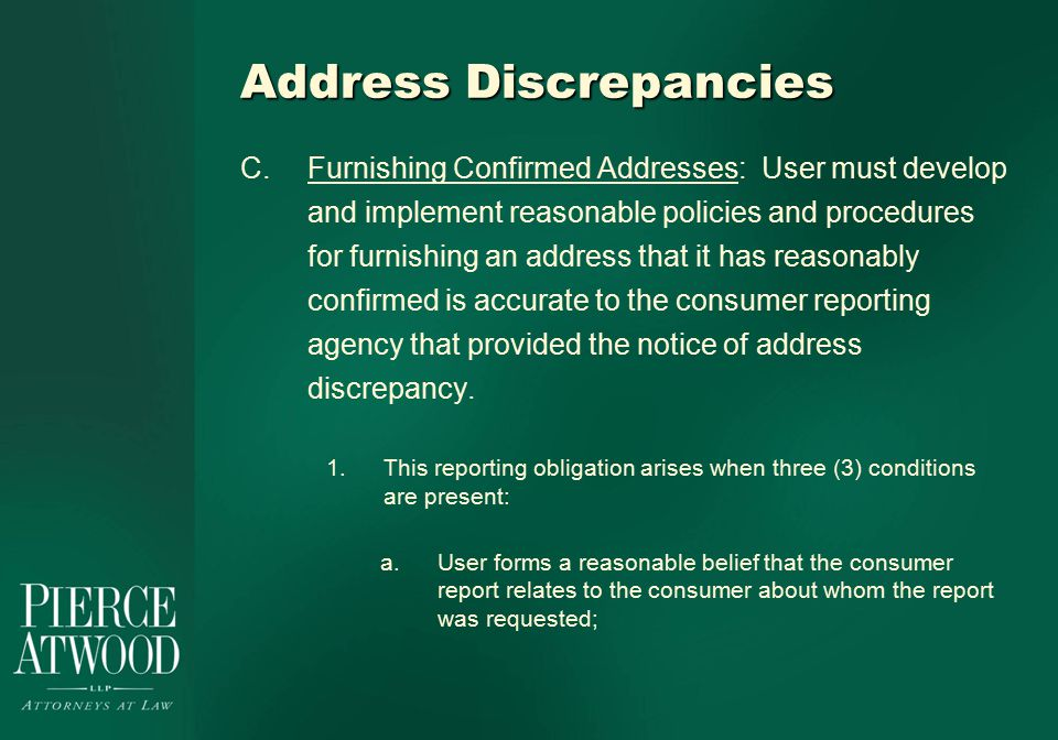 Address Discrepancies C.Furnishing Confirmed Addresses: User must develop and implement reasonable policies and procedures for furnishing an address that it has reasonably confirmed is accurate to the consumer reporting agency that provided the notice of address discrepancy.
