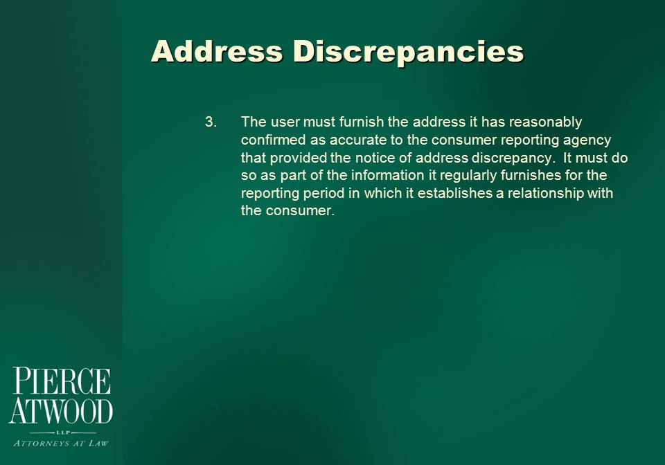 Address Discrepancies 3.The user must furnish the address it has reasonably confirmed as accurate to the consumer reporting agency that provided the notice of address discrepancy.