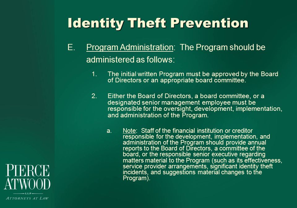 Identity Theft Prevention E.Program Administration: The Program should be administered as follows: 1.The initial written Program must be approved by the Board of Directors or an appropriate board committee.