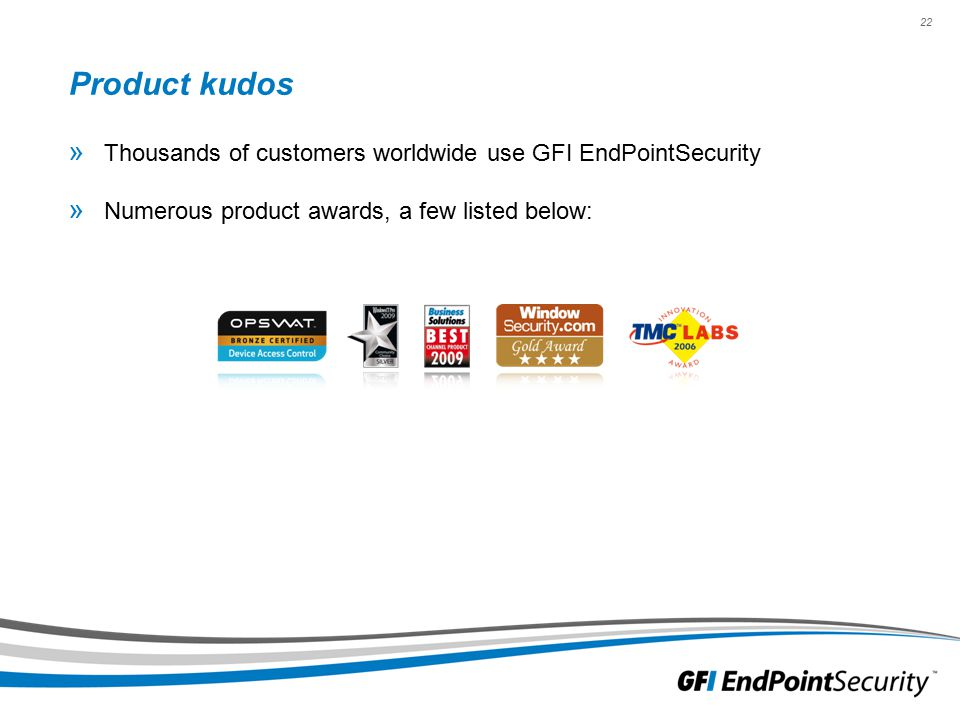 22 Product kudos » Thousands of customers worldwide use GFI EndPointSecurity » Numerous product awards, a few listed below:
