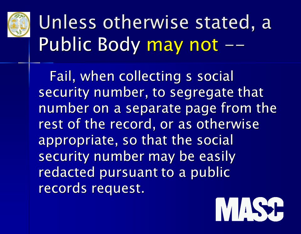 Unless otherwise stated, a Public Body may not -- Fail, when collecting s social security number, to segregate that number on a separate page from the