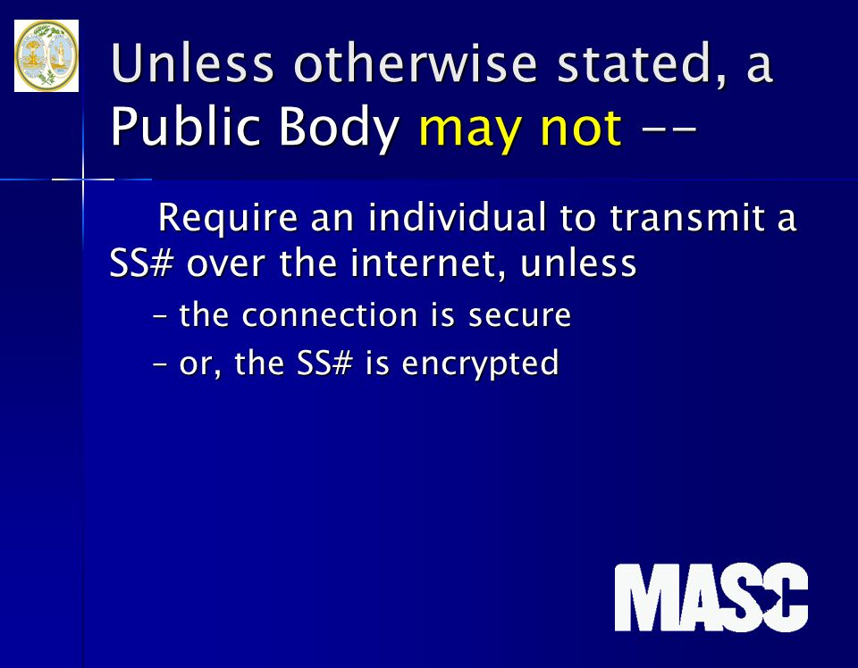 Unless otherwise stated, a Public Body may not -- Require an individual to transmit a SS# over the internet, unless –the connection is secure –or, the